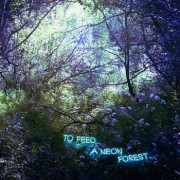 To Feed A Neon Forest