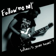 Follow Me Not - Where's Your Heart