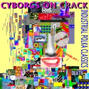Cyborgs On Crack - Industrial Polka Classics