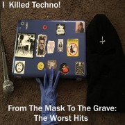 I Killed Techno - From The Mask To The Grave: The Worst Hits
