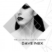 Dave Inox - The Computer And The Brain