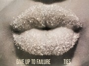 Give Up To Failure - Ties