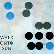 Walk Onto Sun – Self-titled