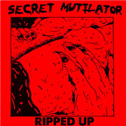 Secret Mutilator – Ripped Up