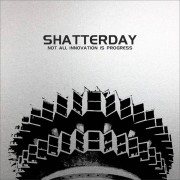 Shatterday ‎– Not All Innovation Is Progress