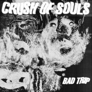 Crush of Souls - Bad Trip